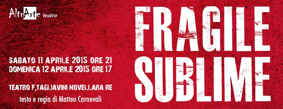 11 e 12 aprile 2015 fragile_sublime spettacolo di altrarte teatro al teatro Tagliavini di Novellara