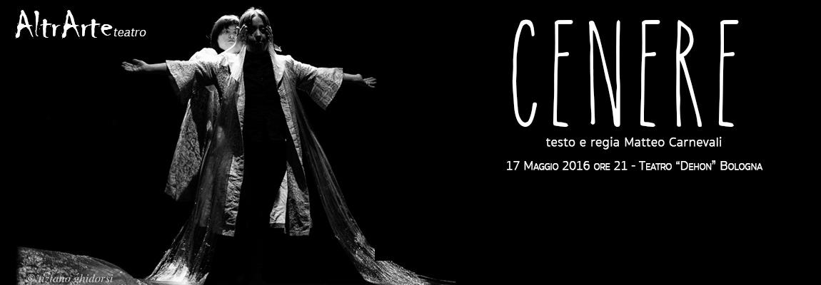 Cenere, il nuovo spettacolo di AltrArte teatro in replica a Bologna